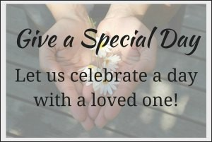 Give a Special Day - Let us celebrate a day with a loved one!