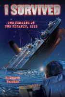 I Survivided the Sinking of the Titanic, 1912 by Lauren Tarshis